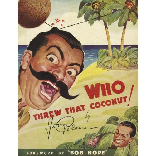 WHO THREW THAT COCONUT! by Jerry Colonna