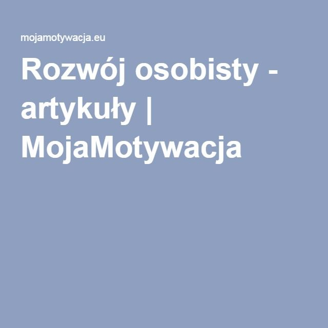 Rozwój osobisty - artykuły | MojaMotywacja