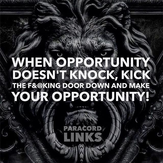 Kick down the door and make your opportunities!  Always the Best www.paracordlinks.com#badassery #dope #ammo #ammunition #gun #guns #firearms #merica #usa #tbl #tacticalgear #edc #new #Paracord #military #gear #fashion #tactical #survival #epic #badass #thinblueline #beastmode #menstyle #mensgear #police #motivation #inspiration #lion