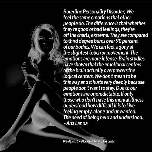 Borderline Personality Disorder I really hope this helps explain some things to people in my life.