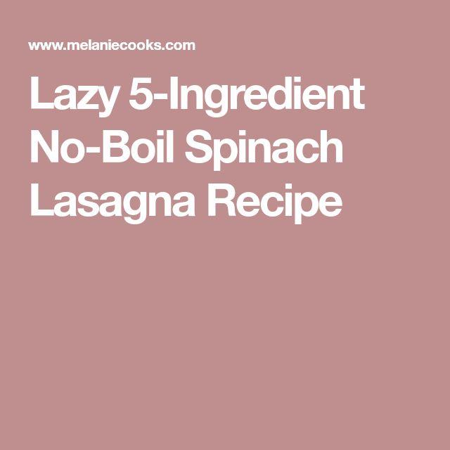 Lazy 5-Ingredient No-Boil Spinach Lasagna Recipe