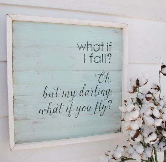 What if I fall? Oh, darling what if you fly? Great little quote I fell in love with! New design, antique blue background with antique white