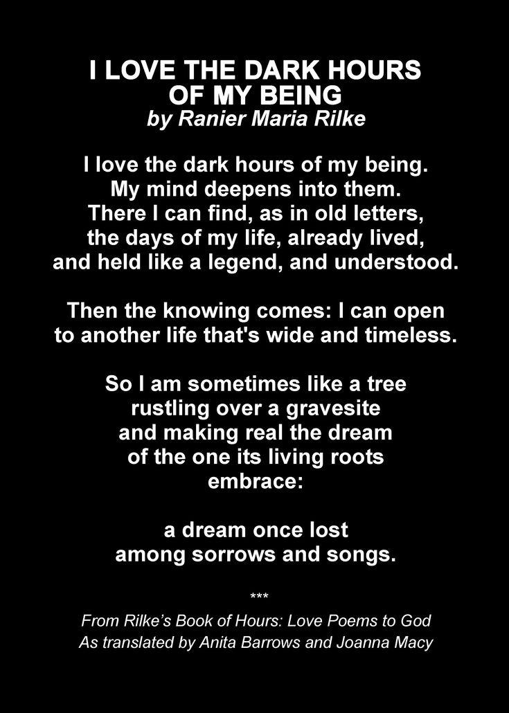 """""""Und manchmal bin ich wie der Baum, /   der, reif und rauschend, über einem Grabe / den Traum erfüllt, den der vergangne Knabe / [um den sich seine warmen Wurzeln drängen] / verlor in Traurigkeiten und Gesängen."""" - Rainer Maria Rilke"""