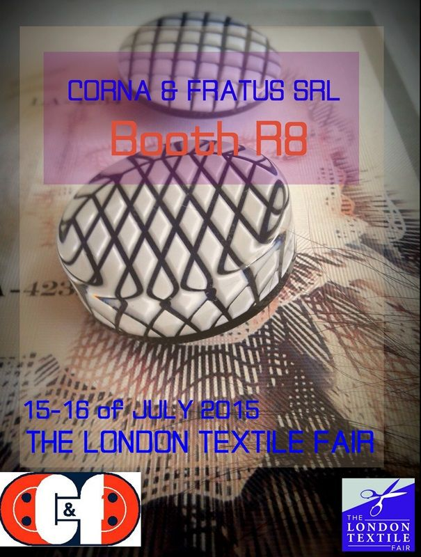 CORNA & FRATUS SRL BUTTONS BOOTH : R8 15-16 of JULY 2015 THE LONDON TEXTILE FAIR