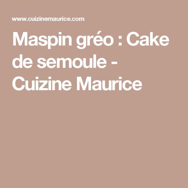 Maspin gréo : Cake de semoule - Cuizine Maurice