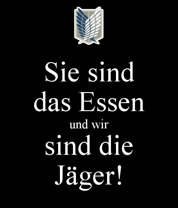 "Attack on Titan ~~ ""Sie sind das Essen und wir sind die Jäger!"" :: Admit it. You sang that in your head just now, didn't you?"
