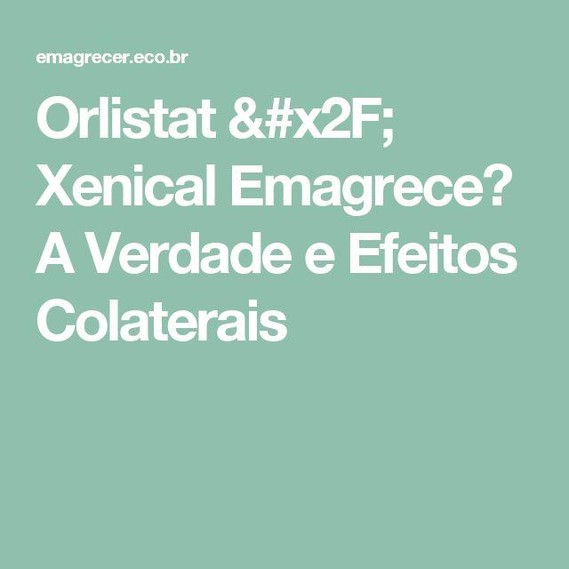 Orlistat / Xenical Emagrece? A Verdade e Efeitos Colaterais