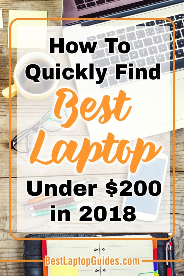 How To Quickly Find Best Laptops Under $200 In 2018. Find your best cheap, budget friendly companion. For home, business or even college you can buy a laptop for a very good price. With the help of this guide you won't have to spend more than $200 to find