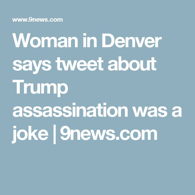 Woman in Denver says tweet about Trump assassination was a joke | 9news.com
