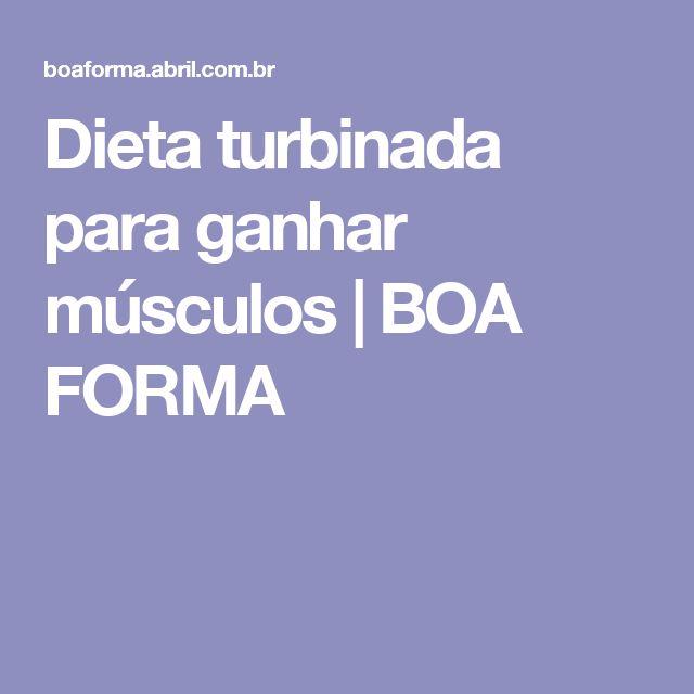 Dieta turbinada para ganhar músculos   BOA FORMA