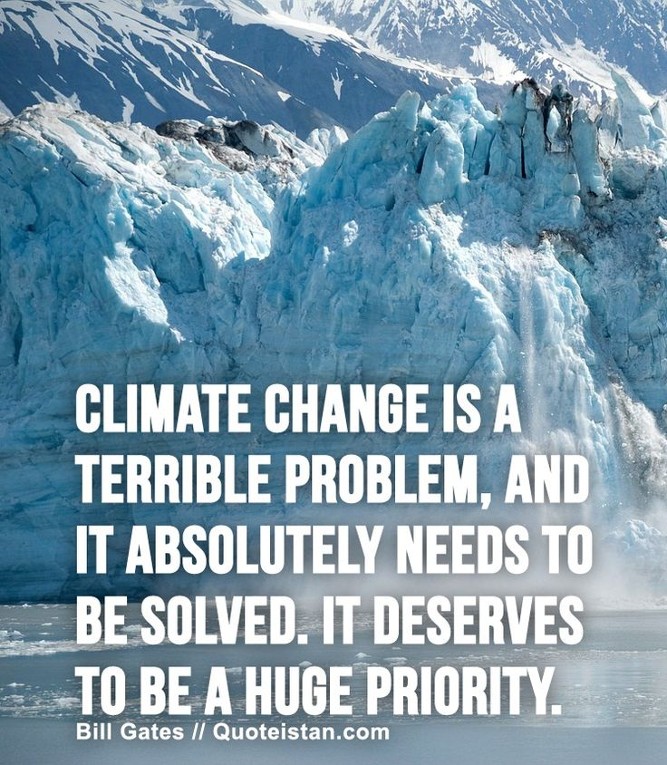 Climate Change Quotes: Climate Change Is A Terrible Problem, And It Absolutely