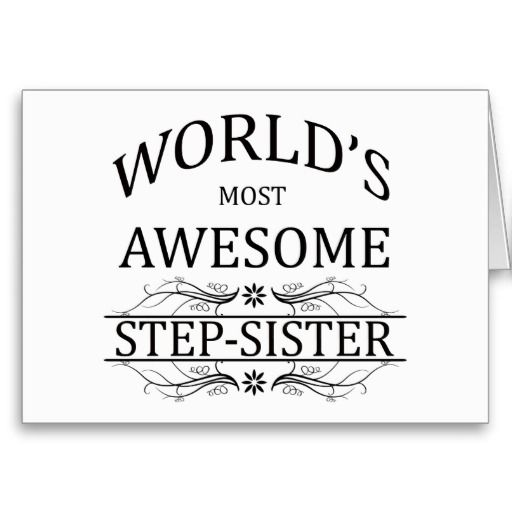 Worlds Most Awesome Step Sister Zazzlecom Stepsister And