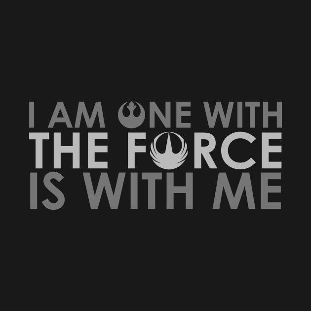 I Am One With The Force The Force Is With Me Star Wars