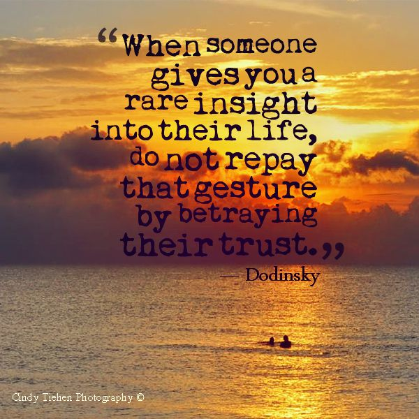 Betrayed Trust Quotes: When Someone Gives You A Rare Insight Into Their Life, Do