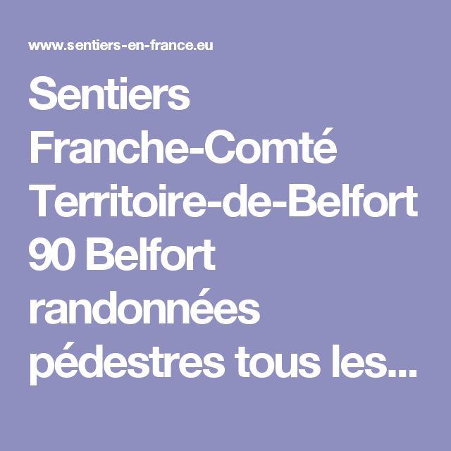 Sentiers Franche-Comté Territoire-de-Belfort 90 Belfort randonnées pédestres tous les départements régions de France tracé virtuel des chemins parcours circuit avec Google earth