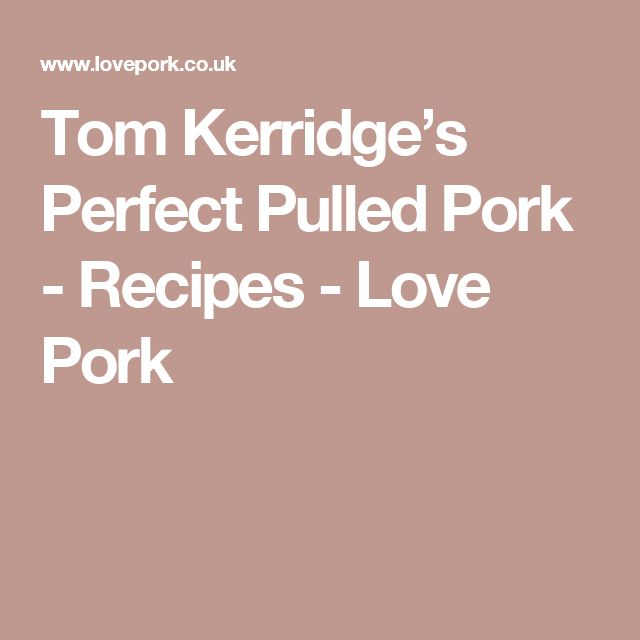 Tom Kerridge's Perfect Pulled Pork - Recipes - Love Pork