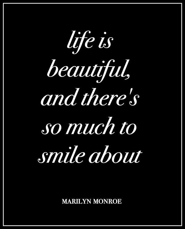 """""""Life is beautiful, and there' so much to smile about."""" Marilyn Monroe. One of my favorite quotes about the importance of smiling!"""