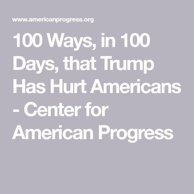 100 Ways, in 100 Days, that Trump Has Hurt Americans - Center for American Progress