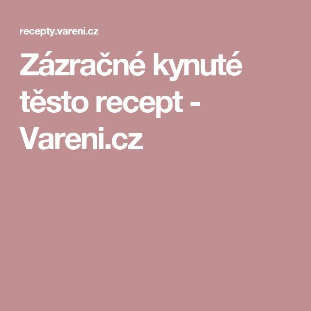 Zázračné kynuté těsto recept - Vareni.cz