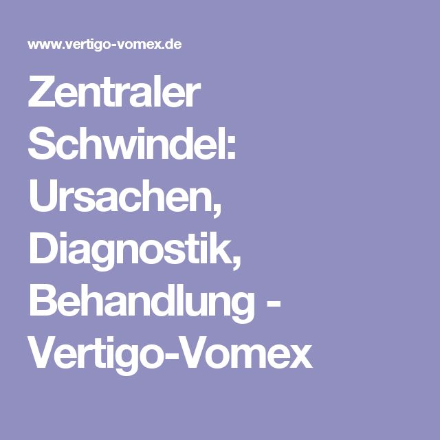 Zentraler Schwindel: Ursachen, Diagnostik, Behandlung - Vertigo-Vomex
