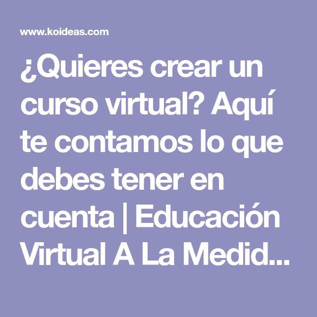 ¿Quieres crear un curso virtual?  Aquí te contamos lo que debes tener en cuenta | Educación Virtual A La Medida | Colombia | Koideas
