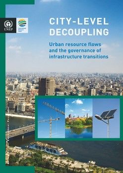 UNEP (2013) City-Level Decoupling: Urban resource flows and the governance of infrastructure transitions, United Nations Environment Programme (UNEP), Nairobi