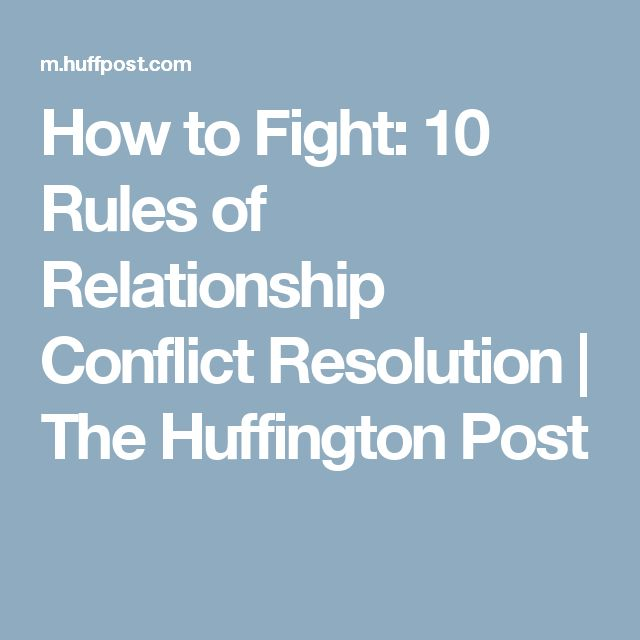 How to Fight: 10 Rules of Relationship Conflict Resolution | The Huffington Post