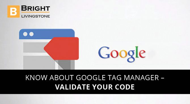 Know About Google Tag Manager – Validate Your Code Google Tag Manager is ruling the digital world with its unique features. There were million of digital marketers who make use of Tag Manager to track their website in terms of tags. click here : http://www.brightlivingstone.com/blog/know-about-google-tag-manager-validate-your-code/  #googletag #tagmanager #digitalmarketing #googleanalytics