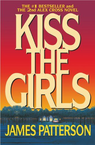 Amazon.com: Kiss the Girls: A Novel by the Author of the Bestselling Along Came a Spider (Alex Cross Book 2) eBook: James Patterson: Kindle Store
