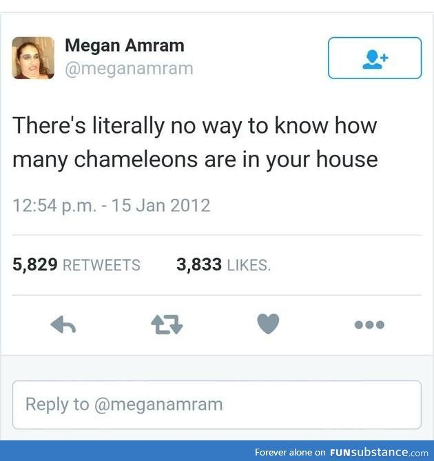 There's literally no way to know how many chameleons are in your house