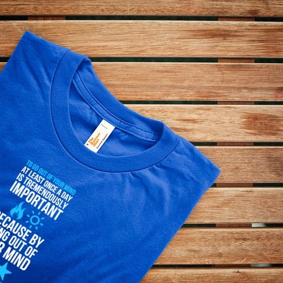 "Perfect-fit T-shirt ""To go out of your mind at least once a day is tremendously important (fire) because by going o..."" #1305258 - Behappy.me"