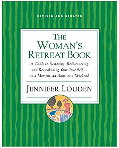 Woman's Retreat Book: A Guide to Restoring, Rediscovering and Reawakening Your True Self --In a Moment, An Hour, Or a Weekend: Jennifer Louden: 9780060776732: Amazon.com: Books