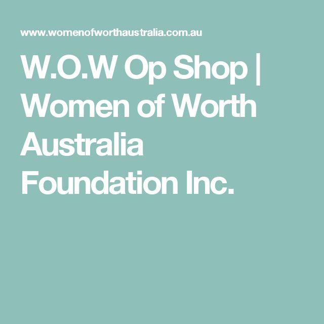 W.O.W Op Shop | Women of Worth Australia Foundation Inc.