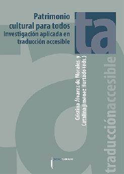 Patrimonio cultural para todos: investigación aplicada en traducción accesible  / Cristina Álvarez de Morales y Catalina Jiménez Hurtado (eds.)