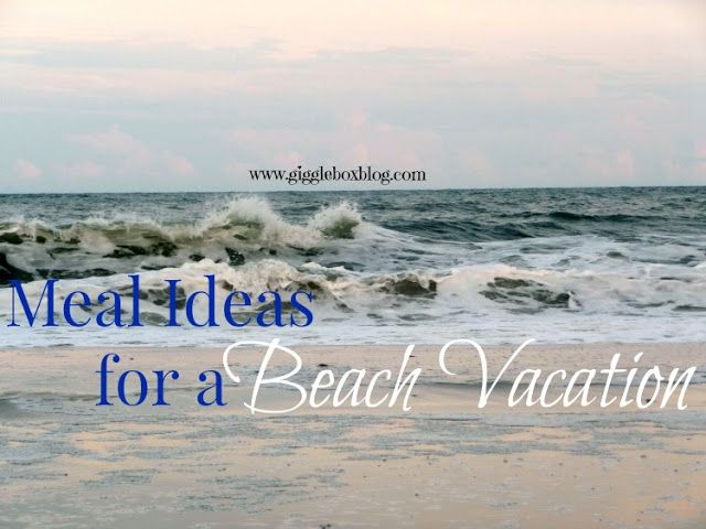 Simple, cheap, and quick meal ideas for your next beach vacation.  Gigglebox Tells it Like it is - www.giggleboxblog.com