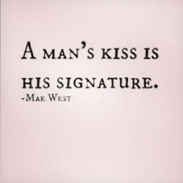 Everyone knows I judge a guy by the way he kisses! I can't help it!  It's so important to me!