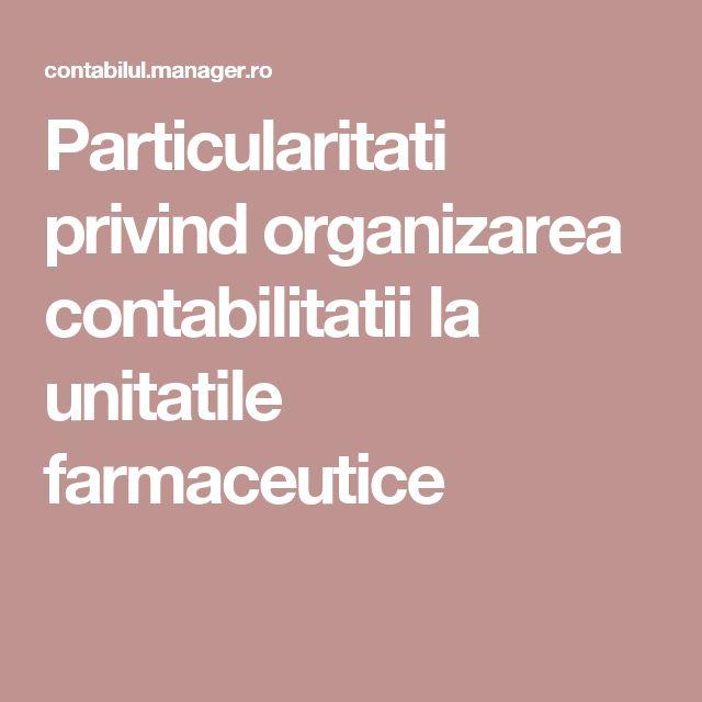 Particularitati privind organizarea contabilitatii la unitatile farmaceutice