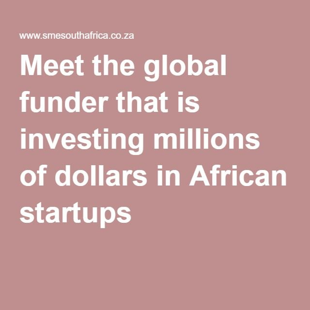 Meet the global funder that is investing millions of dollars in African startups