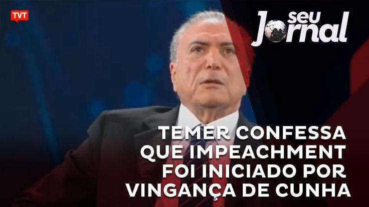 Temer confessa que impeachment foi iniciado por vingança de Cunha