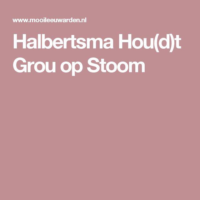 Halbertsma Hou(d)t Grou op Stoom