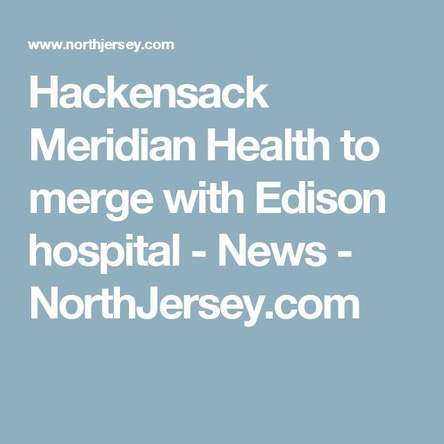 Hackensack Meridian Health to merge with Edison hospital  News