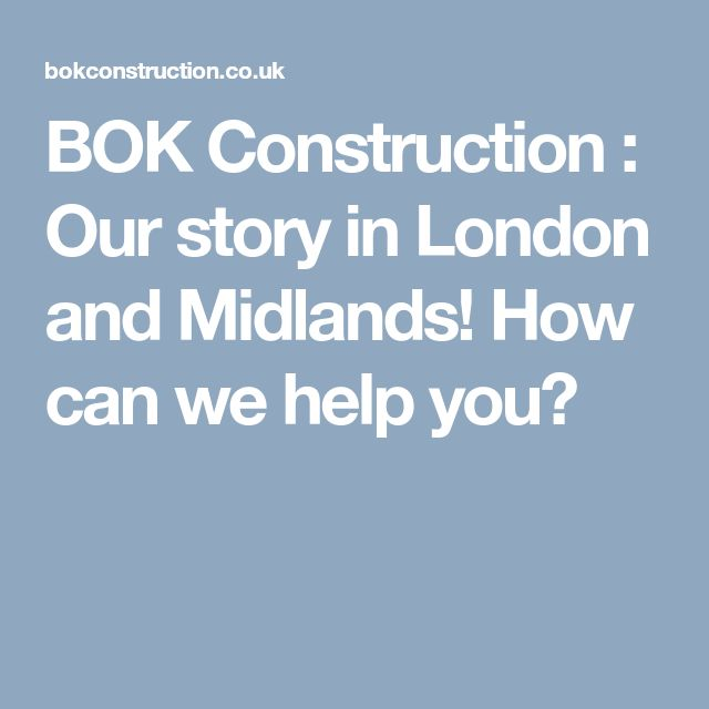 BOK Construction : Our story in London and Midlands! How can we help you?