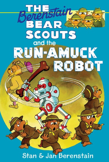 The Berenstain Bear Scouts and the Run-Amuck Robot - This chapter book is now available from all eBook retailers.
