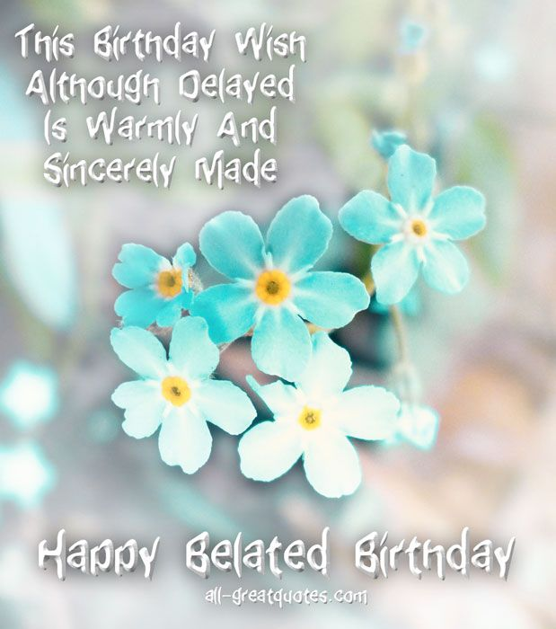 25+ Best Ideas About Belated Happy Birthday Wishes On