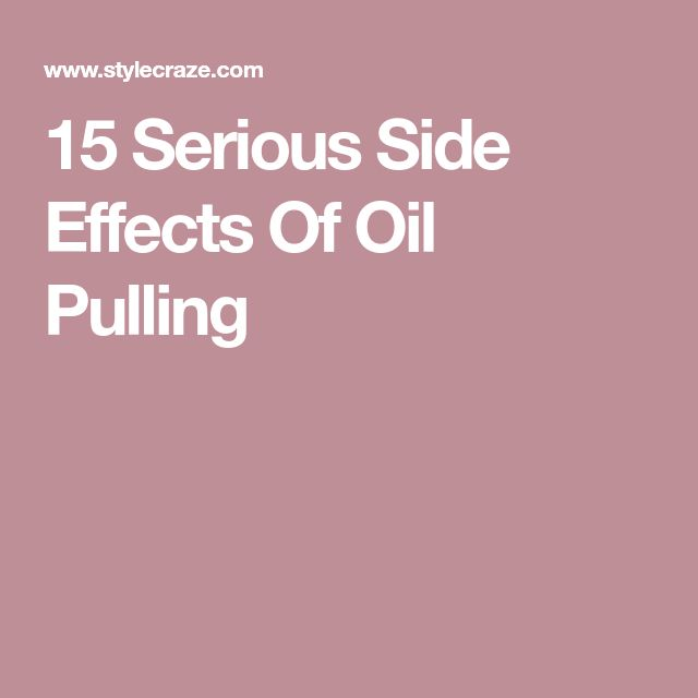 15 Serious Side Effects Of Oil Pulling