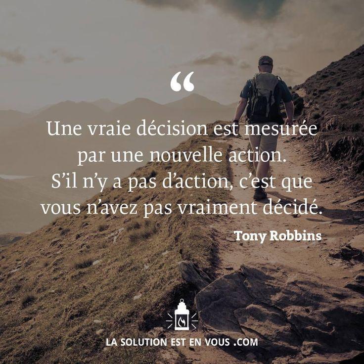 Une vraie décision est mesurée par une nouvelle action. S'il n'y a pas d'action, c'est que vous n'avez pas vraiment décidé. Tony Robbins