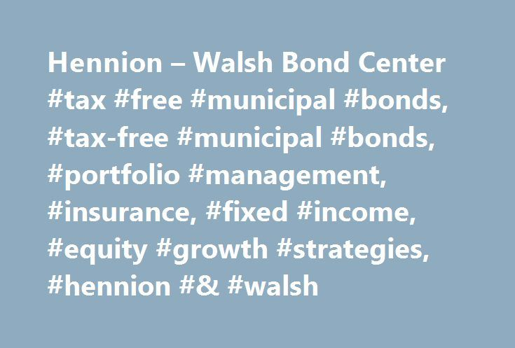 Hennion – Walsh Bond Center #tax #free #municipal #bonds, #tax-free #municipal #bonds, #portfolio #management, #insurance, #fixed #income, #equity #growth #strategies, #hennion #& #walsh http://sierra-leone.remmont.com/hennion-walsh-bond-center-tax-free-municipal-bonds-tax-free-municipal-bonds-portfolio-management-insurance-fixed-income-equity-growth-strategies-hennion-walsh/  # With free and easy access to the BondCenter, our live online bond inventory, you can search for bonds that meet…