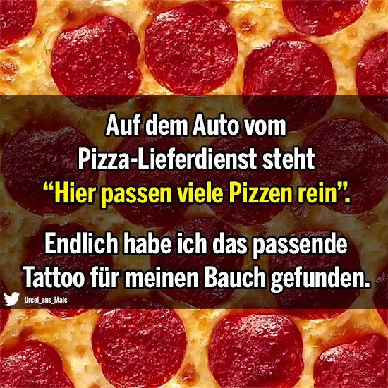 """Auf dem Auto vom Pizza-Lieferdienst steht """"Hier passen viele Pizzen rein."""" Endlich habe ich das passende Tattoo für meinen Bauch gefunden."""