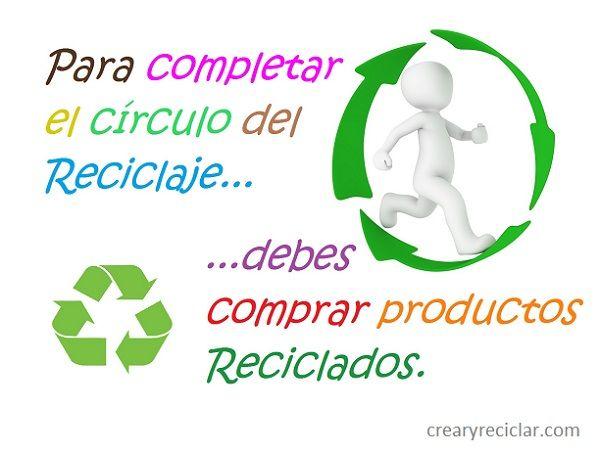 Si solo depositamos nuestros desechos en los contenedores para el Reciclaje, y luego no compramos productos que han sido elaborados con materiales reciclados no estamos cerrando el círculo del proceso del Reciclaje. Así que fíjate en la etiqueta de los productos que compres, compáralo con otros y si puedes decide escoger los productos hechos con materiales reciclados. http://crearyreciclar.com/?p=1136