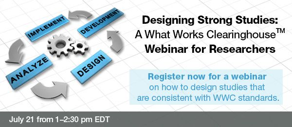 Designing Strong Studies: A What Works Clearinghouse Webinar for Researchers